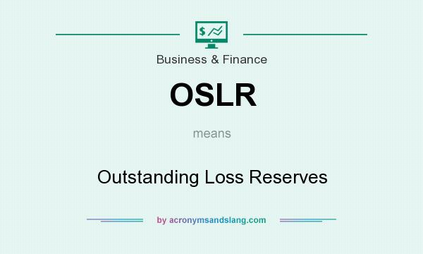 What does OSLR mean? It stands for Outstanding Loss Reserves