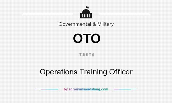 What does OTO mean? It stands for Operations Training Officer