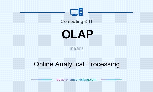 What does OLAP mean? It stands for Online Analytical Processing