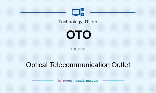 What does OTO mean? It stands for Optical Telecommunication Outlet