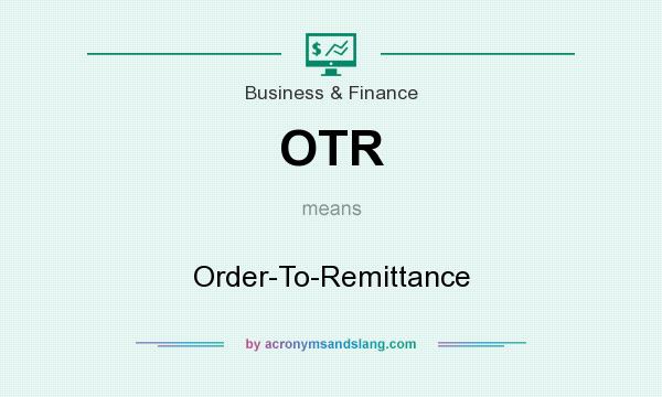 Otr  OrderToRemittance In Business  Finance By AcronymsandslangCom