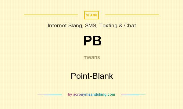 What does PB mean? It stands for Point-Blank