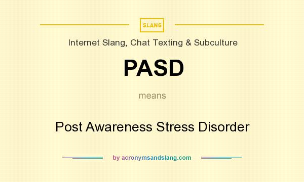 What does PASD mean? It stands for Post Awareness Stress Disorder