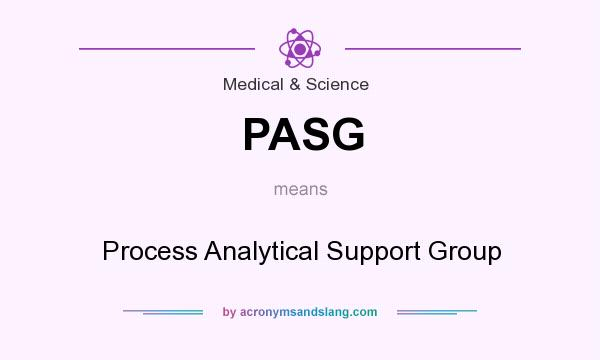 What does PASG mean? It stands for Process Analytical Support Group