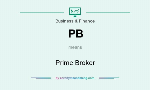 What does PB mean? It stands for Prime Broker