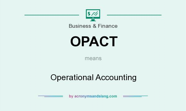 What does OPACT mean? It stands for Operational Accounting