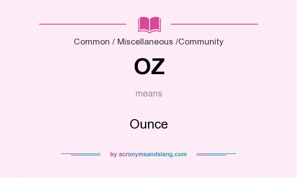 What does OZ mean? It stands for Ounce