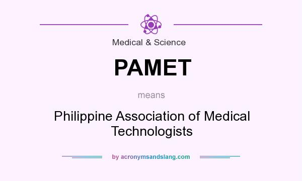 What does PAMET mean? It stands for Philippine Association of Medical Technologists