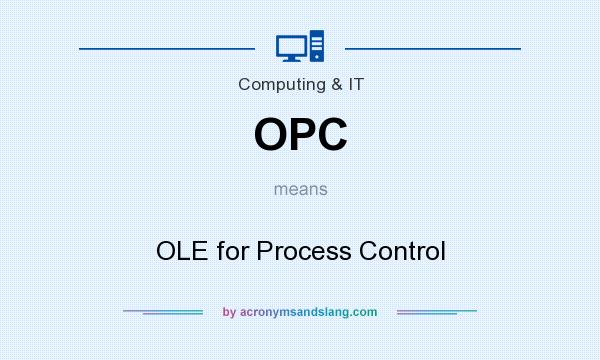 What does OPC mean? It stands for OLE for Process Control