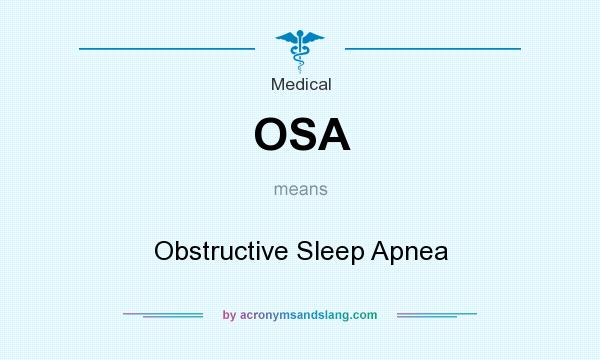 What does OSA mean? It stands for Obstructive Sleep Apnea