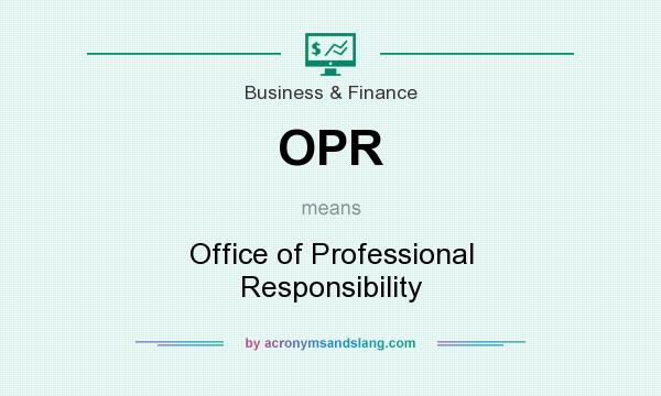 What does OPR mean? It stands for Office of Professional Responsibility