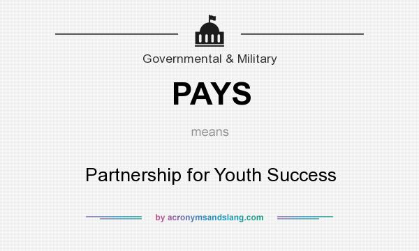 What does PAYS mean? It stands for Partnership for Youth Success