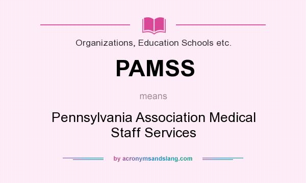 What does PAMSS mean? It stands for Pennsylvania Association Medical Staff Services