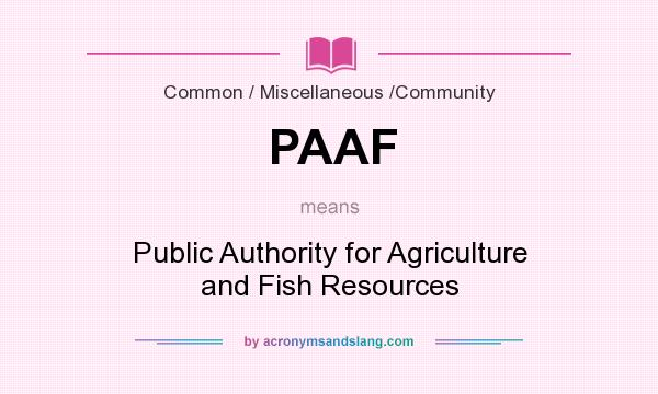 What does PAAF mean? It stands for Public Authority for Agriculture and Fish Resources