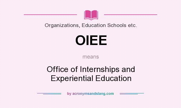 What does OIEE mean? It stands for Office of Internships and Experiential Education