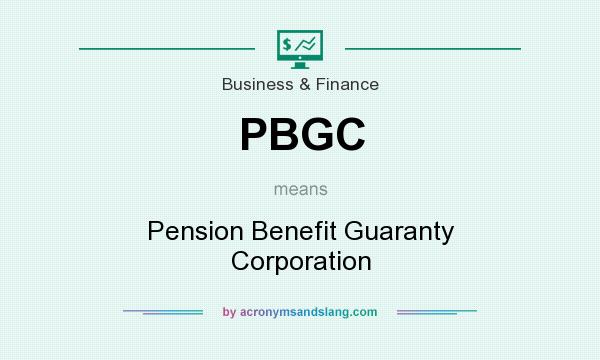 What does PBGC mean? It stands for Pension Benefit Guaranty Corporation