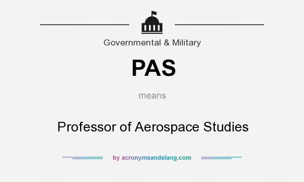 What does PAS mean? It stands for Professor of Aerospace Studies