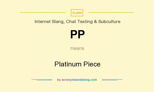 What does PP mean? It stands for Platinum Piece