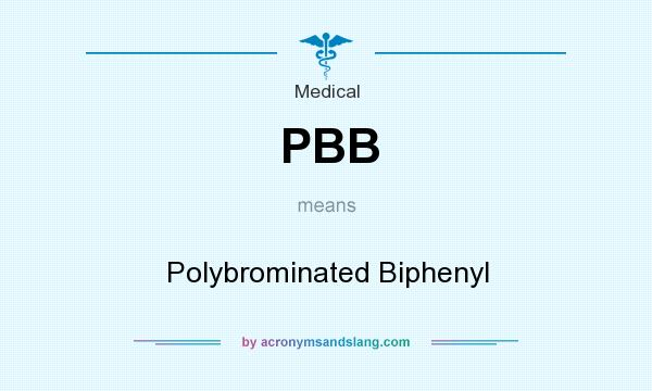 What does PBB mean? It stands for Polybrominated Biphenyl