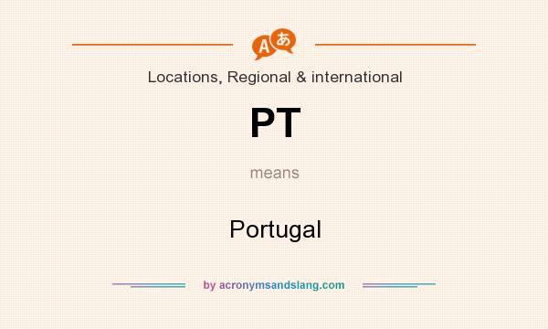 What does PT mean? It stands for Portugal