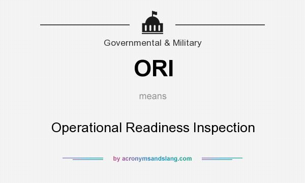 What does ORI mean? It stands for Operational Readiness Inspection