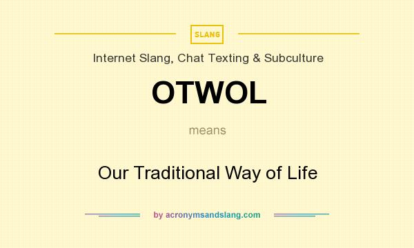 otwol our traditional way of life in internet slang