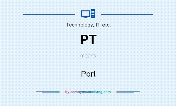 What does PT mean? It stands for Port