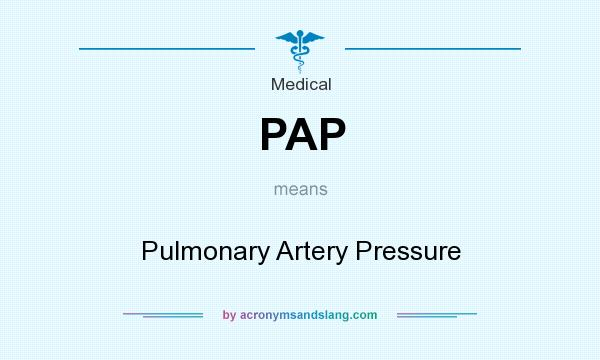 What does PAP mean? It stands for Pulmonary Artery Pressure