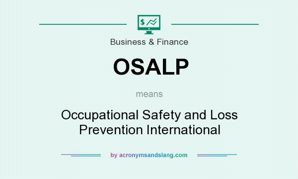 What does OSALP mean? It stands for Occupational Safety and Loss Prevention International