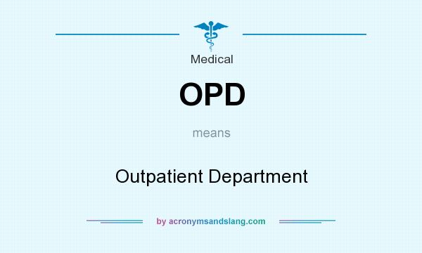 What does OPD mean? It stands for Outpatient Department