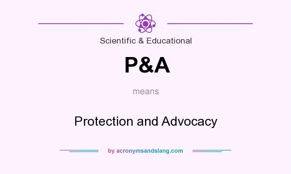 What does P&A mean? It stands for Protection and Advocacy