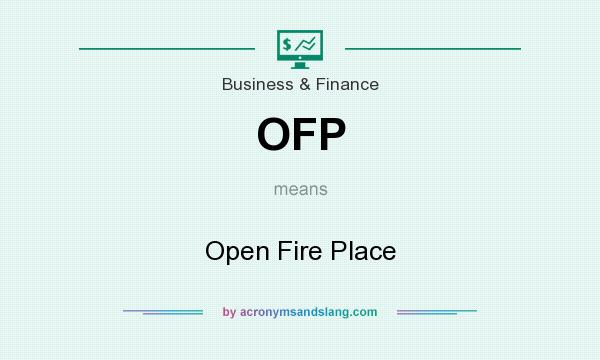 What does OFP mean? It stands for Open Fire Place