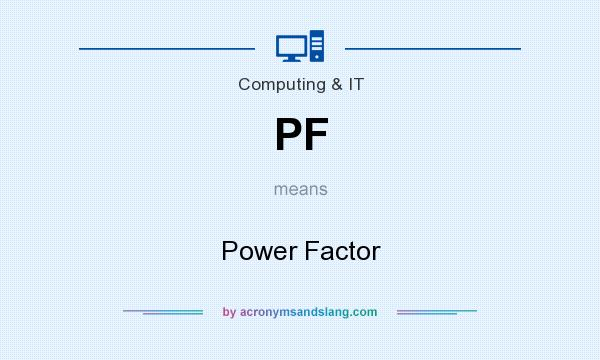 What does PF mean? It stands for Power Factor