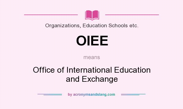 What does OIEE mean? It stands for Office of International Education and Exchange
