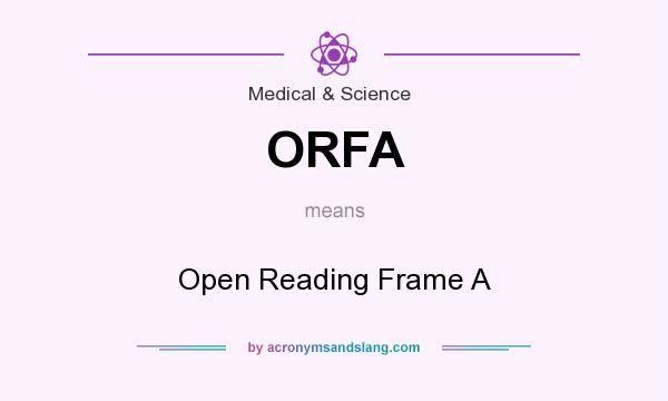 What does ORFA mean? It stands for Open Reading Frame A