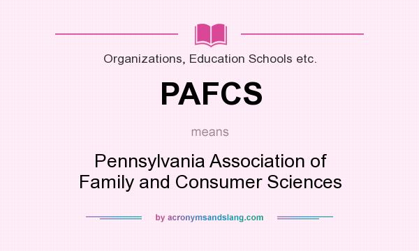What does PAFCS mean? It stands for Pennsylvania Association of Family and Consumer Sciences