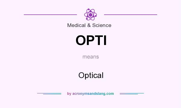 What does OPTI mean? It stands for Optical