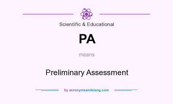 What does PA mean? It stands for Preliminary Assessment