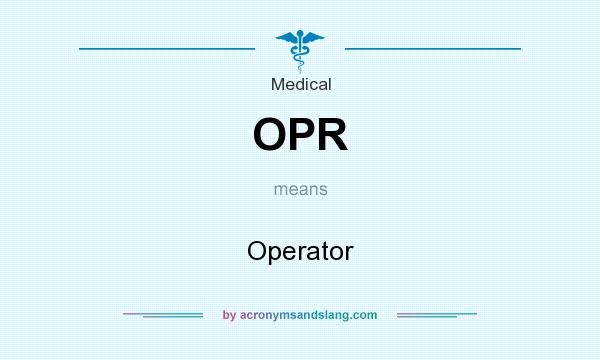 What does OPR mean? It stands for Operator