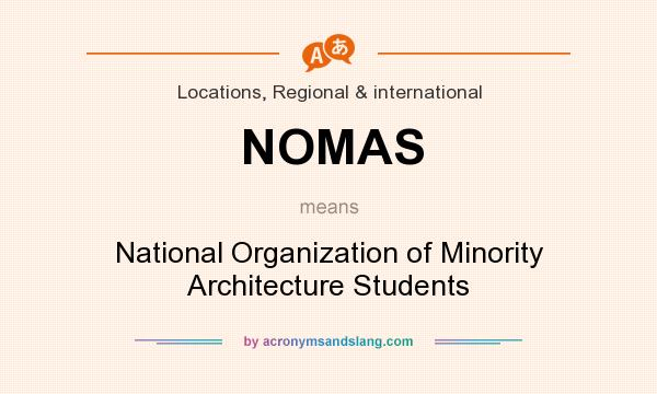 What does NOMAS mean? It stands for National Organization of Minority Architecture Students