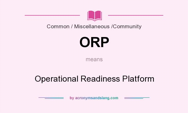What does ORP mean? It stands for Operational Readiness Platform