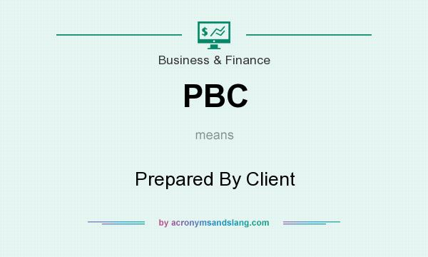 What does PBC mean? It stands for Prepared By Client