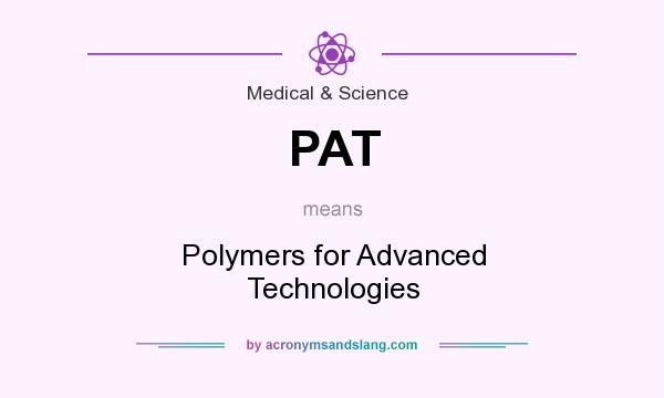 What does PAT mean? It stands for Polymers for Advanced Technologies