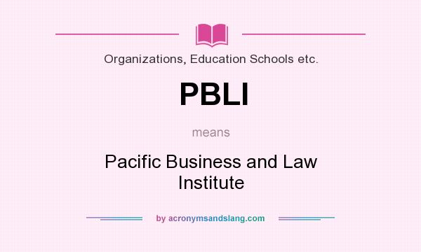 What does PBLI mean? It stands for Pacific Business and Law Institute
