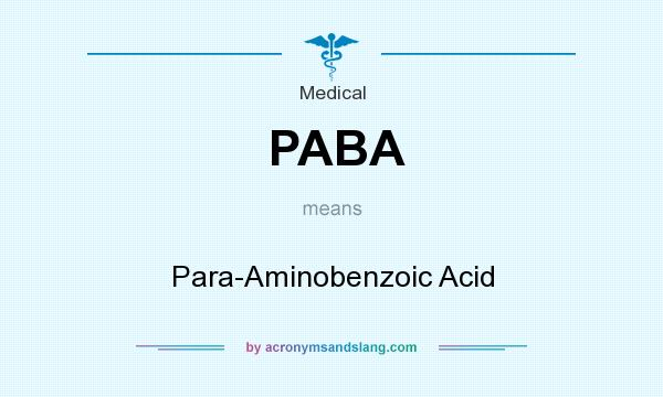 What does PABA mean? It stands for Para-Aminobenzoic Acid