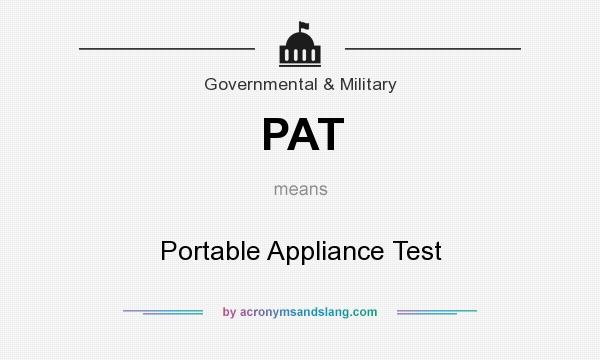 What does PAT mean? It stands for Portable Appliance Test