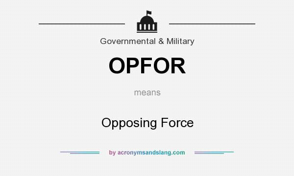 What does OPFOR mean? It stands for Opposing Force
