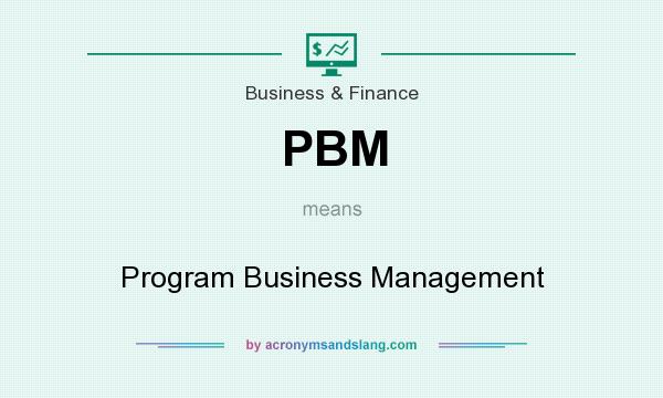 What does PBM mean? It stands for Program Business Management