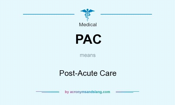What does PAC mean? It stands for Post-Acute Care