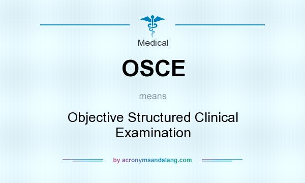 What does OSCE mean? It stands for Objective Structured Clinical Examination